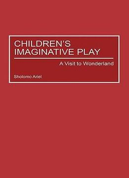 Children'S Imaginative Play: A Visit To Wonderland (Child Psychology And Mental Health) By Brian Sutton-Smith