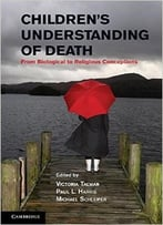 Children'S Understanding Of Death: From Biological To Religious Conceptions By Victoria Talwar