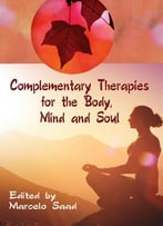 Complementary Therapies For The Body, Mind And Soul Ed. By Marcelo Saad