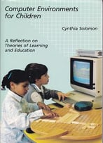 Computer Environments For Children: A Reflection On Theories Of Learning And Education
