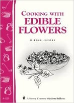 Cooking With Edible Flowers: A Storey Country Wisdom Bulletin By Miriam Jacobs