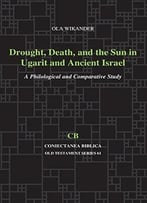 Drought, Death, And The Sun In Ugarit And Ancient Israel: A Philological And Comparative Study