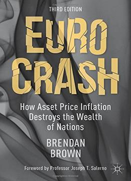 Euro Crash: How Asset Price Inflation Destroys The Wealth Of Nations