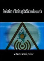 Evolution Of Ionizing Radiation Research Ed. By Mitsuru Nenoi
