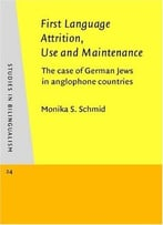 First Language Attrition, Use And Maintenance By Monika S. Schmid
