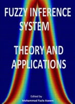 Fuzzy Inference System: Theory And Applications Ed. By Mohammad Fazle Azeem