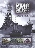 German Capital Ships Of The Second World War: The Ultimate Photograph