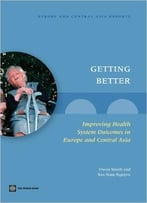 Getting Better: Improving Health System Outcomes In Europe And Central Asia