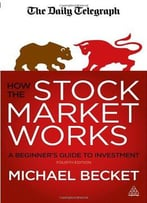 How The Stock Market Works: A Beginner'S Guide To Investment, Fourth Edition