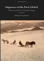 Impasses Of The Post-Global: Theory In The Era Of Climate Change, Vol. 2