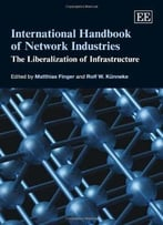 International Handbook Of Network Industries: The Liberalization Of Infrastructure