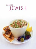 Kosher And Traditional Jewish Cooking: Authentic Recipes From A Classics Culinary Heritage