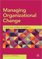 Managing Organizational Change: A Practical Toolkit For Leaders