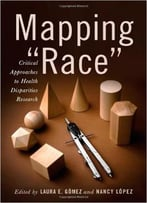 Mapping Race: Critical Approaches To Health Disparities Research