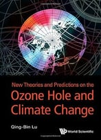 New Theories And Predictions On Ozone Hole And Climate Change