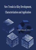 New Trends In Alloy Development, Characterization And Application Ed. By Zaki Ahmad