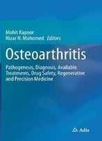 Osteoarthritis: Pathogenesis, Diagnosis, Available Treatments, Drug Safety, Regenerative And Precision Medicine