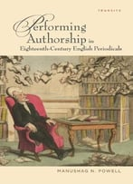 Performing Authorship In Eighteenth-Century English Periodicals By Manushag N. Powell