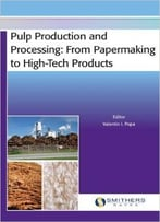 Pulp Production And Processing: From Papermaking To High-Tech Products