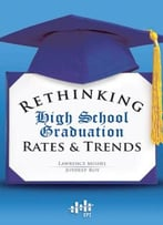 Rethinking High School Graduation Rates And Trends By Lawrence Mishel