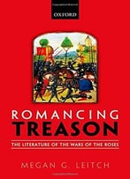 Romancing Treason: The Literature Of The Wars Of Roses