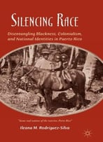 Silencing Race – Disentangling Blackness, Colonialism, And National Identities In Puerto Rico