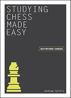 Studying Chess Made Easy (Batsford Chess) By Andrew Soltis