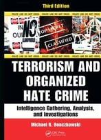 Terrorism And Organized Hate Crime: Intelligence Gathering, Analysis And Investigations, Third Edition