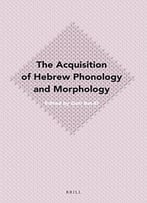 The Acquisition Of Hebrew Phonology And Morphology