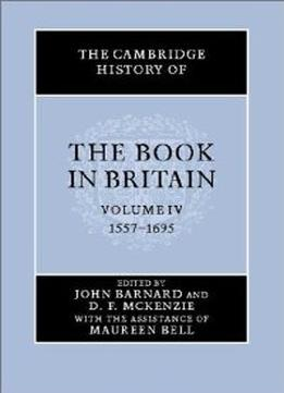 The Cambridge History Of The Book In Britain, Volume 4
