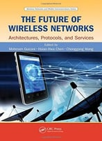 The Future Of Wireless Networks: Architectures, Protocols, And Services