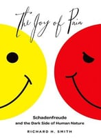 The Joy Of Pain: Schadenfreude And The Dark Side Of Human Nature