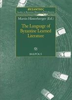 The Language Of Byzantine Learned Literature (Studies In Byzantine History And Civilization)