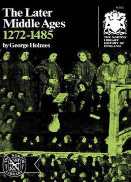 The Later Middle Ages, 1272-1485 By George Holmes