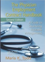 The Physician Employment Contract Handbook, Second Edition: A Guide To Structuring Equitable Arrangements