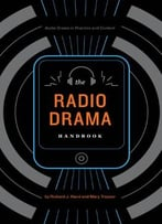 The Radio Drama Handbook: Audio Drama In Context And Practice (Audio Drama In Practice And Context)
