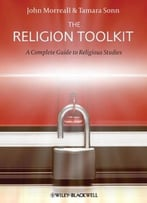 The Religion Toolkit: A Complete Guide To Religious Studies By Tamara Sonn