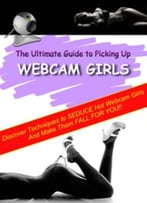 The Ultimate Guide To Picking Up Webcam Girls