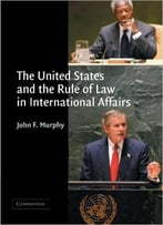 The United States And The Rule Of Law In International Affairs