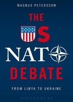 The Us Nato Debate: From Libya To Ukraine