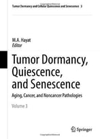 Tumor Dormancy, Quiescence, And Senescence By M. A. Hayat