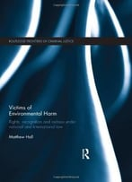 Victims Of Environmental Harm: Rights, Recognition And Redress Under National And International Law