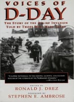 Voices Of D-Day: The Story Of The Allied Invasion Told By Those Who Were There (Eisenhower Center Studies On War And Peace)