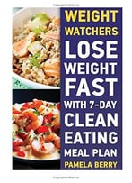Weight Watchers: Lose Weight Fast With 7-Day Clean Eating Meal Plan