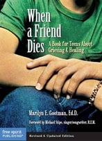 When A Friend Dies: A Book For Teens About Grieving & Healing By Marilyn E. Gootman Ed.D.