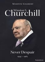 Winston S. Churchill, Volume 8: Never Despair, 1945-1965 (Official Biography Of Winston S. Churchill)