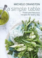 A Simple Table: Fresh And Fabulous Recipes For Every Day