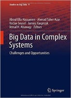 Big Data In Complex Systems: Challenges And Opportunities (Studies In Big Data)