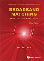 Broadband Matching: Theory And Implementations