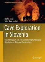Cave Exploration In Slovenia: Discovering Over 350 New Caves During Motorway Construction On Classical Karst